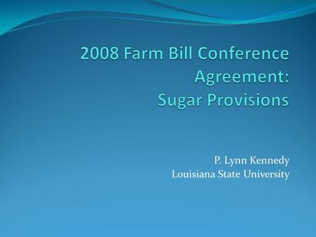 P. Lynn Kennedy Louisiana State University. No Net Cost Directive PRIOR LAW/POLICY Requires USDA to the maximum extent practicable to operate the sugar.