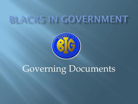 Governing Documents.  What are the governing documents? They are formal documents that define the purpose of the organization and how it is to be administered.