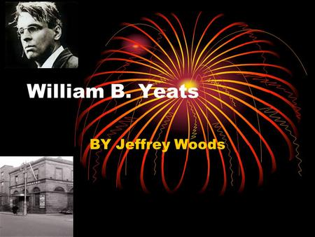 William B. Yeats BY Jeffrey Woods. Early years William Butler Yeats was born on the 13 th of June 1865 in Sandymount, Dublin. John Butler Yeats and Susan.