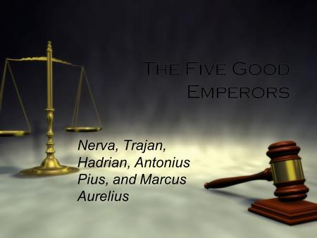 The Five Good Emperors Nerva, Trajan, Hadrian, Antonius Pius, and Marcus Aurelius.