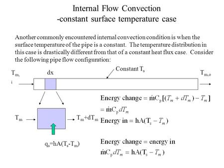Internal Flow Convection -constant surface temperature case Another commonly encountered internal convection condition is when the surface temperature.