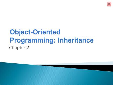 Chapter 2.  Inheritance is a form of software reuse in which a new class is created quickly and easily by absorbing an existing class's members and customizing.