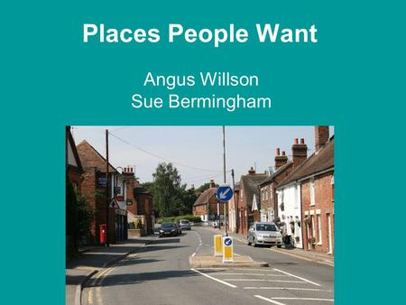 Places People Want Angus Willson Sue Bermingham. Discussion Pieces Altman & Low (eds) 1992 'Place Attachment' Human Behaviour and Environment:Advances.