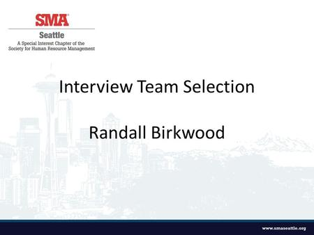 Interview Team Selection Randall Birkwood. What it is: - A simple, clean process - Convenient resources for interview team - Ensures interview team is.