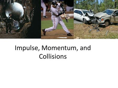 Impulse, Momentum, and Collisions. Sections Covered – Physics – Chapter 7: pages 86 – 99 – *Chapter 10: pages136 - 146 Topics Covered – Linear Momentum.