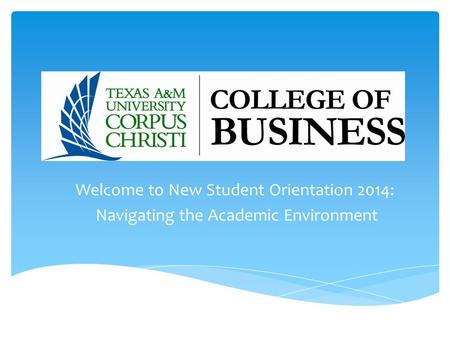 Welcome to New Student Orientation 2014: Navigating the Academic Environment.
