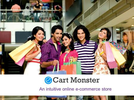 An intuitive online e-commerce store. A complete solution to build & manage your online store. It's a proven technology platform with integrated payment,