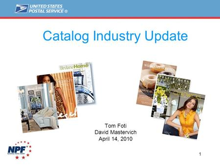 1 Catalog Industry Update Tom Foti David Mastervich April 14, 2010.