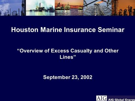 "Houston Marine Insurance Seminar ""Overview of Excess Casualty and Other Lines"" September 23, 2002."