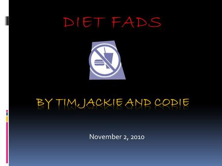 DIET FADS November 2, 2010. Presentation Outline  What causes weight gain?  2 Different diets  Their harms/benefits  Why diets in general do not work.