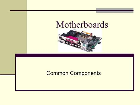 Motherboards Common Components. P/S2 Connector Parallel Port (Mouse) P/S2 Connector Serial Ports (Keyboard External Connections.