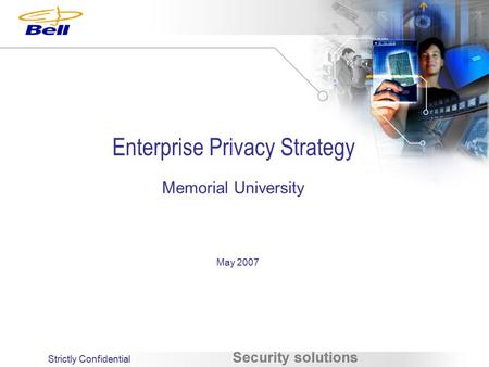 Strictly Confidential Enterprise Privacy Strategy Memorial University May 2007.