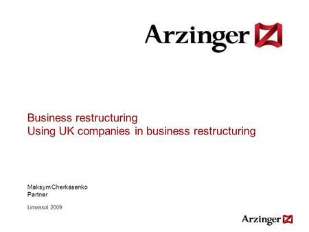 Business restructuring Using UK companies in business restructuring Maksym Cherkasenko Partner Limassol 2009.