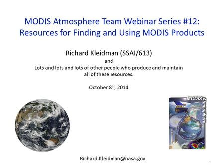 MODIS Atmosphere Team Webinar Series #12: Resources for Finding and Using MODIS Products 1 Richard Kleidman (SSAI/613) and Lots and lots and lots of other.