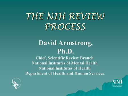 THE NIH REVIEW PROCESS Chief, Scientific Review Branch National Institutes of Mental Health National Institutes of Health Department of Health and Human.