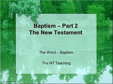 Baptism – Part 2 The New Testament The Word – Baptism The NT Teaching.