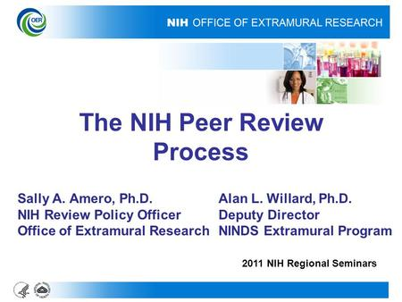 The NIH Peer Review Process Sally A. Amero, Ph.D.Alan L. Willard, Ph.D. NIH Review Policy OfficerDeputy Director Office of Extramural ResearchNINDS Extramural.
