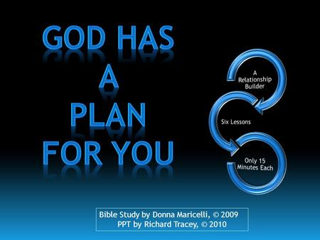Bible Study by Donna Maricelli, © 2009 PPT by Richard Tracey, © 2010.