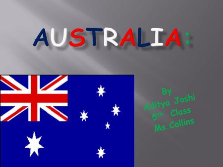 By Aditya Joshi 5 th Class Ms.Collins. In 1901, the Commonwealth of Australia was formed. Until this time, Australia used Britain's flag, the Union Jack.