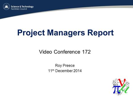 Project Managers Report Video Conference 172 Roy Preece 11 th December 2014.