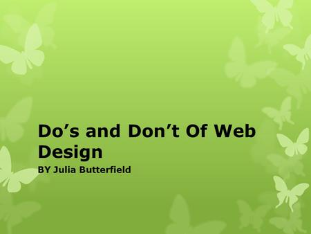 Do's and Don't Of Web Design BY Julia Butterfield.