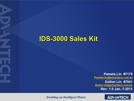 IDS-3000 Sales Kit Pamela.Lin #7175 Esther.Lin #7041 Rev: 1.0 Jan.-7-2013.