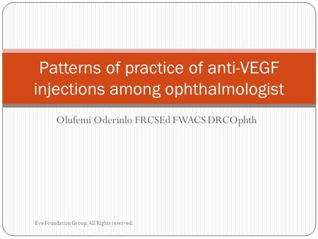 Olufemi Oderinlo FRCSEd FWACS DRCOphth Patterns of practice of anti-VEGF injections among ophthalmologist Eye Foundation Group. All Rights reserved.