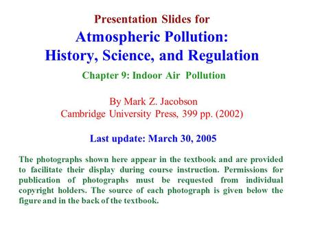 Presentation Slides for Atmospheric Pollution: History, Science, and Regulation Chapter 9: Indoor Air Pollution By Mark Z. Jacobson Cambridge University.