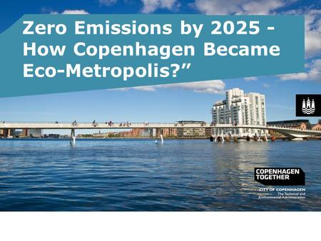 Zero Emissions by 2025 - How Copenhagen Became Eco-Metropolis?""