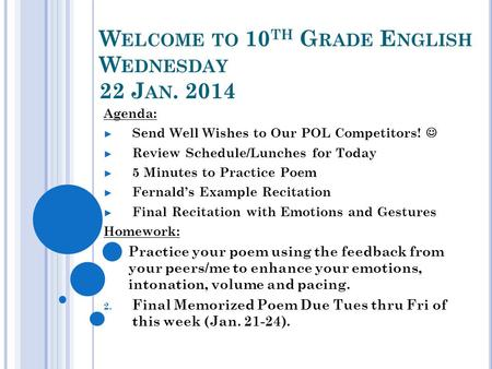 W ELCOME TO 10 TH G RADE E NGLISH W EDNESDAY 22 J AN. 2014 Agenda: ► Send Well Wishes to Our POL Competitors! ► Review Schedule/Lunches for Today ► 5 Minutes.