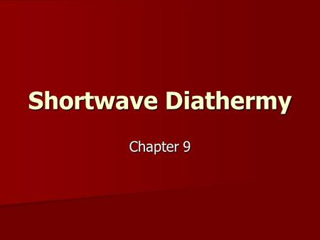 Shortwave Diathermy Chapter 9. Description High-frequency electrical currents High-frequency electrical currents –Radio waves Pass through the tissues.