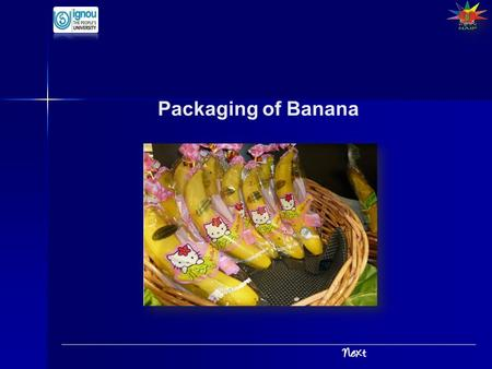 Packaging of Banana. Introduction Packaging of Banana India is the largest producer bananas in the world Such a high production would have significance.