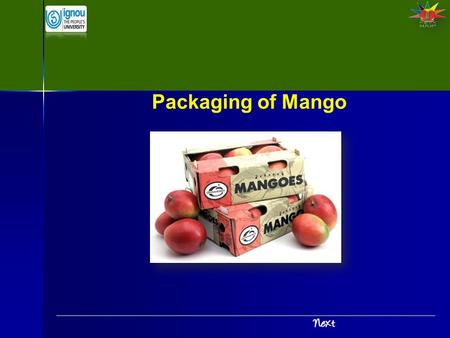 Packaging of Mango. Introduction Packaging of Mango India is the largest producer of mangoes in the world Huge post harvest losses (25-30%) occur in mango.