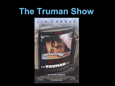 The Truman Show. Overview Director: Peter Weir Genre: Comedy Drama Tagline: All the world's a stage Plot Outline: An insurance salesman discovers his.