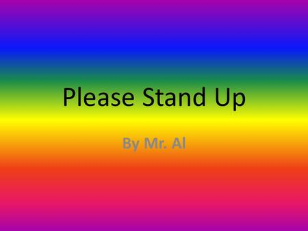 Please Stand Up By Mr. Al.