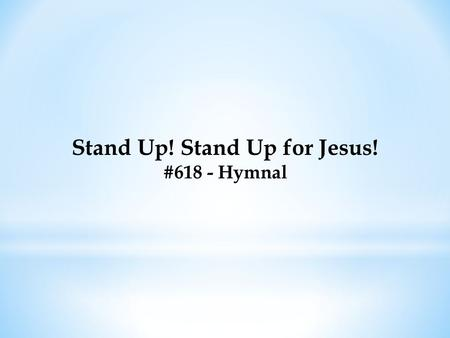 Stand Up! Stand Up for Jesus! #618 - Hymnal. Stand up! stand up for Jesus! Ye soldiers of the cross; Lift high His royal banner, It must not suffer loss;