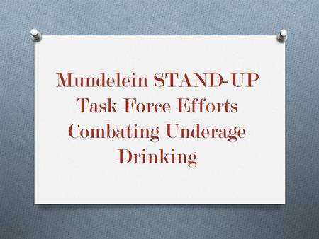 Mundelein STAND-UP Task Force Efforts Combating Underage Drinking.
