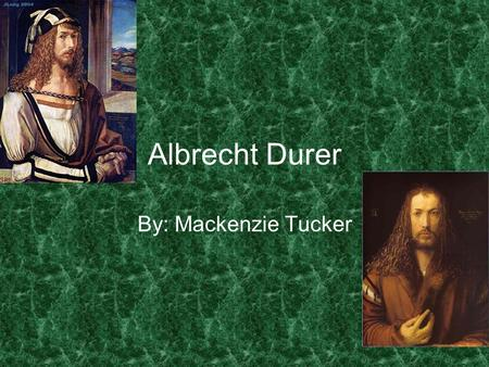 Albrecht Durer By: Mackenzie Tucker. History The period between his Italian trips was a great artistic growth by his publication. 1490 he traveled worldwide.