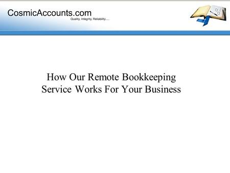 How Our Remote Bookkeeping Service Works For Your Business.