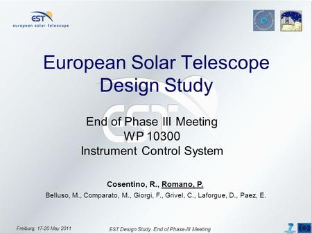 Freiburg, 17-20 May 2011 EST Design Study. End of Phase-III Meeting European Solar Telescope Design Study End of Phase III Meeting WP 10300 Instrument.