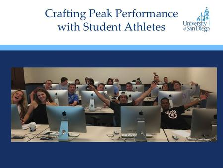 Crafting Peak Performance with Student Athletes. University of San Diego Private, Catholic, Est. 1956 5741 Undergrads 17 NCAA Division I teams West Coast.