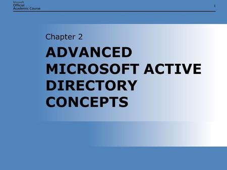 11 ADVANCED MICROSOFT ACTIVE DIRECTORY CONCEPTS Chapter 2.