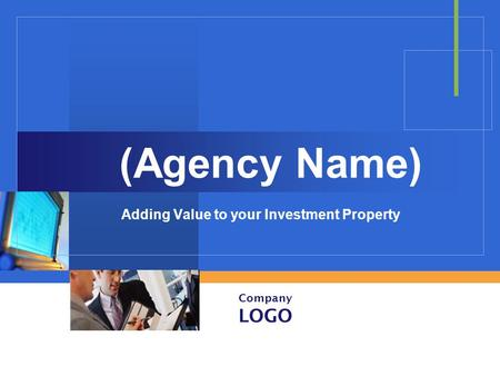 Company LOGO (Agency Name) Adding Value to your Investment Property.