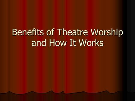 Benefits of Theatre Worship and How It Works. Theatre circuits are highly visible, convenient, with easy access and ample parking. Theatre circuits are.