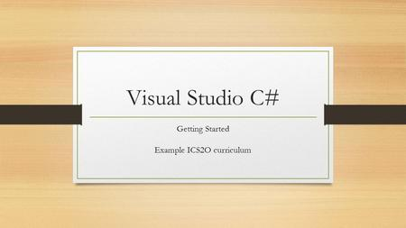 Visual Studio C# Getting Started Example ICS2O curriculum.