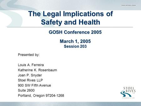 The Legal Implications of Safety and Health Presented by: Louis A. Ferreira Katherine K. Rosenbaum Joan P. Snyder Stoel Rives LLP 900 SW Fifth Avenue Suite.
