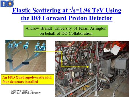 An FPD Quadrupole castle with four detectors installed Elastic Scattering at  s=1.96 TeV Using the DØ Forward Proton Detector Andrew Brandt University.