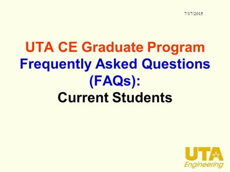 UTA CE Graduate Program Frequently Asked Questions (FAQs): Current Students 7/17/2015.