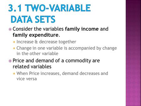  Consider the variables family income and family expenditure.  Increase & decrease together  Change in one variable is accompanied by change in the.