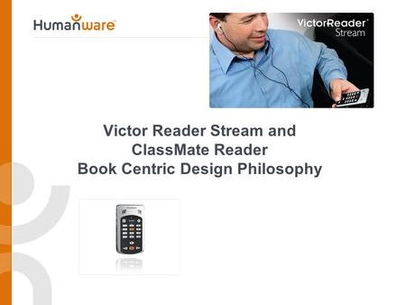 Victor Reader Stream and ClassMate Reader Book Centric Design Philosophy.